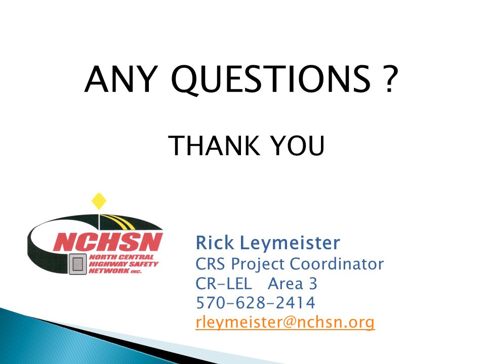 ANY QUESTIONS THANK YOU Rick Leymeister CRS Project Coordinator