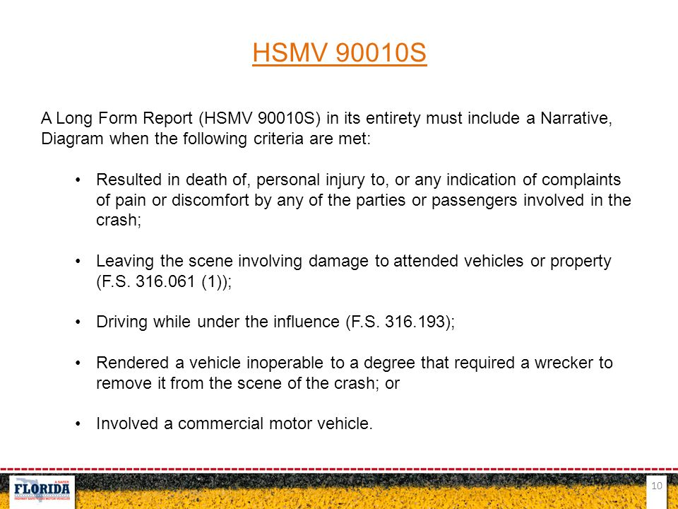 HSMV 90010S A Long Form Report (HSMV 90010S) in its entirety must include a Narrative, Diagram when the following criteria are met: