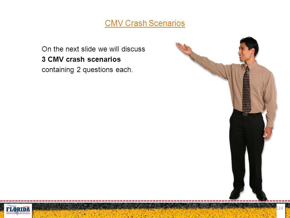 CMV Crash Scenarios On the next slide we will discuss 3 CMV crash scenarios containing 2 questions each.