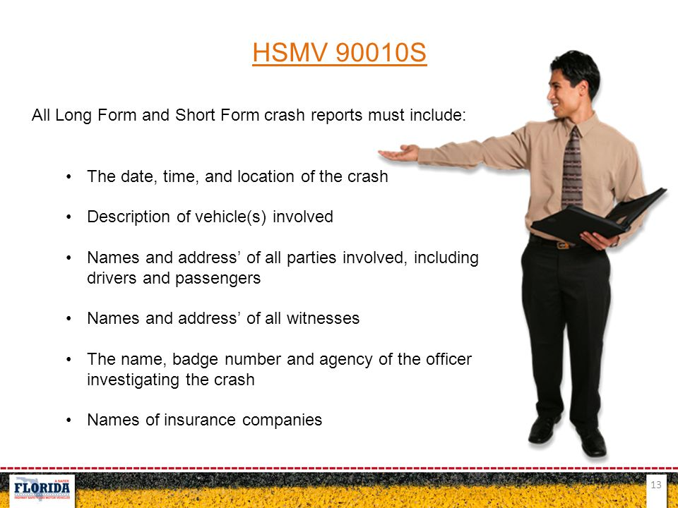 HSMV 90010S All Long Form and Short Form crash reports must include: