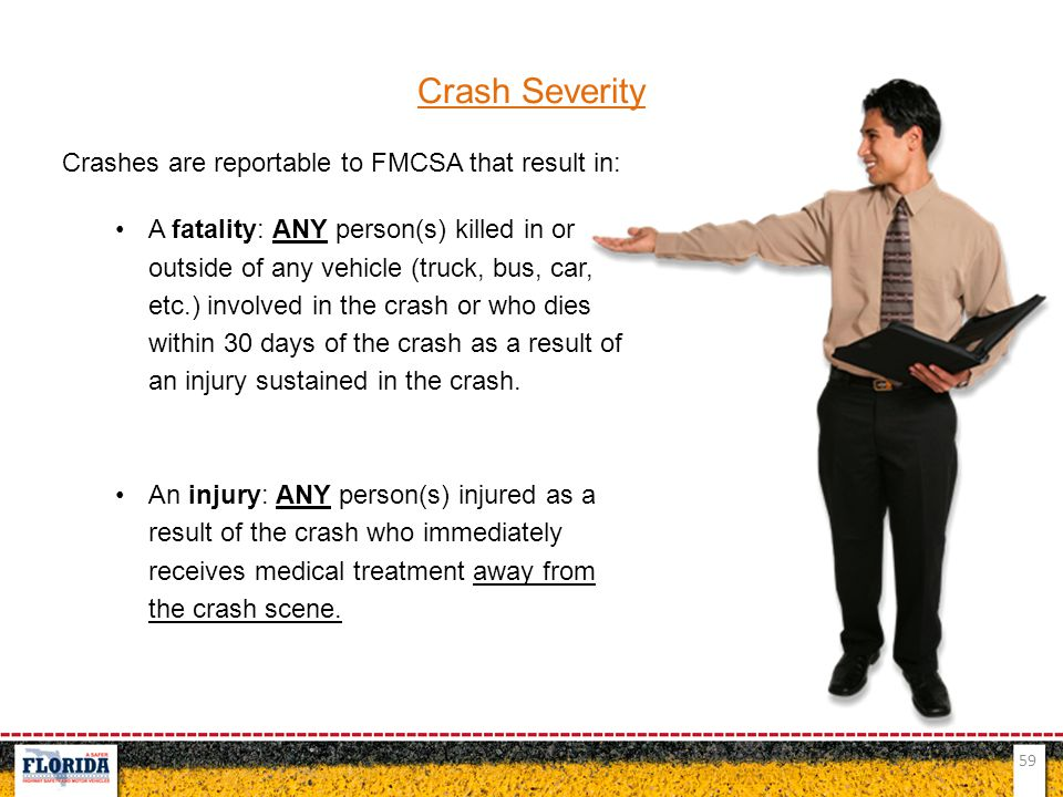 Crash Severity Crashes are reportable to FMCSA that result in: