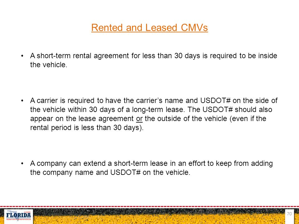 Rented and Leased CMVs A short-term rental agreement for less than 30 days is required to be inside the vehicle.