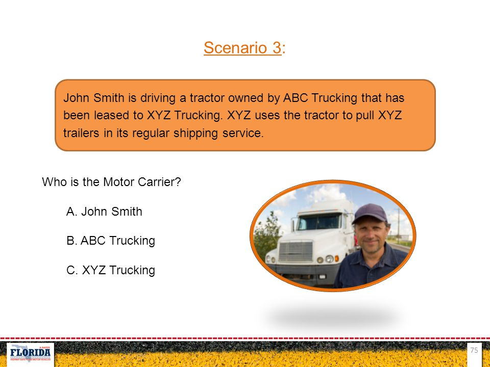 Scenario 3: Who is the Motor Carrier A. John Smith. B. ABC Trucking. C. XYZ Trucking.