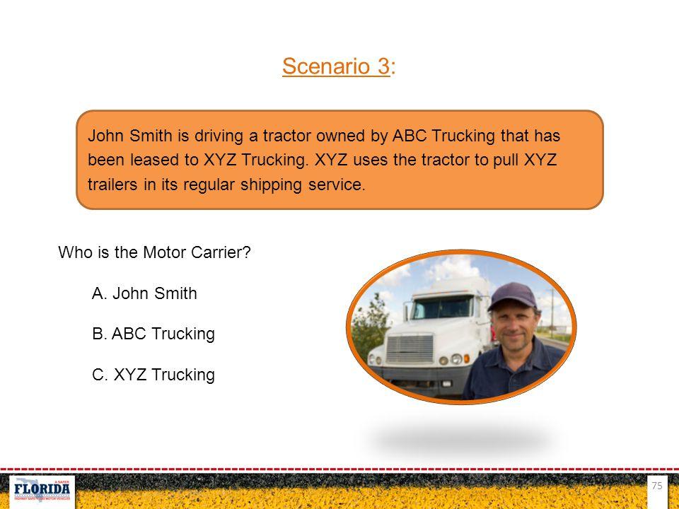 Scenario 3: Who is the Motor Carrier A. John Smith. B. ABC Trucking. C. XYZ Trucking.