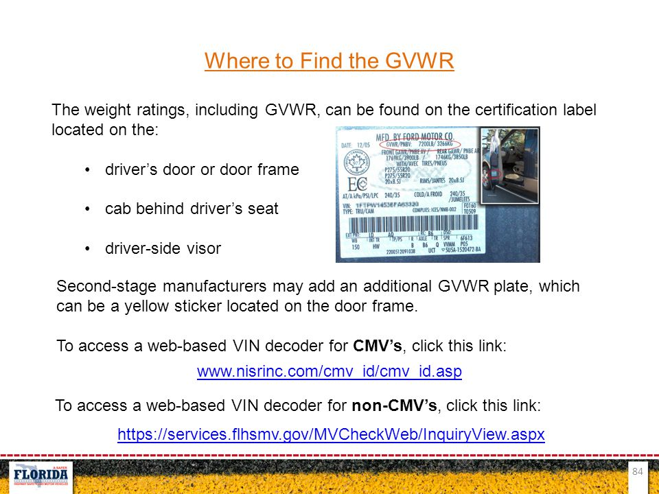 Where to Find the GVWR The weight ratings, including GVWR, can be found on the certification label located on the: