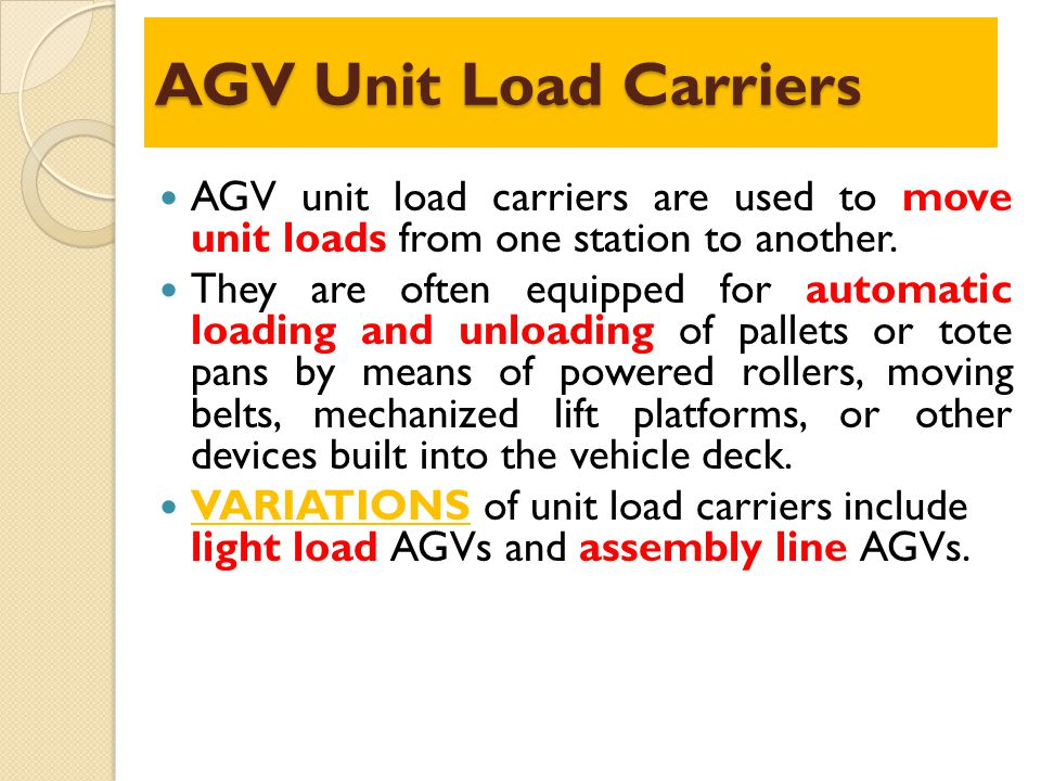 AGV Unit Load Carriers AGV unit load carriers are used to move unit loads from one station to another.