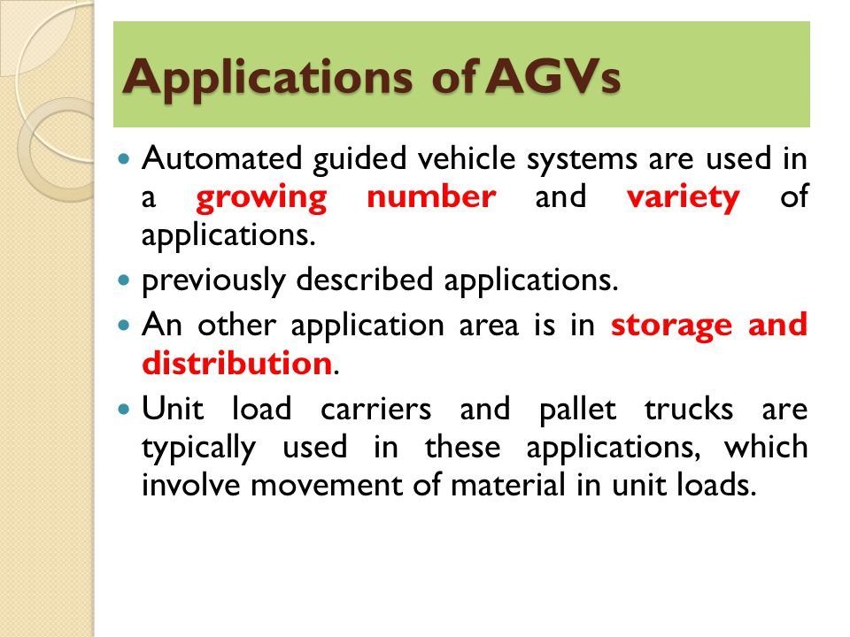 Applications of AGVs Automated guided vehicle systems are used in a growing number and variety of applications.