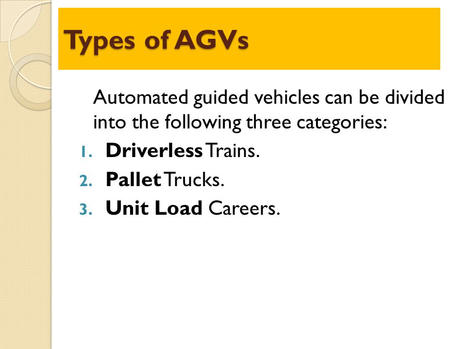 Types of AGVs Automated guided vehicles can be divided into the following three categories: Driverless Trains.
