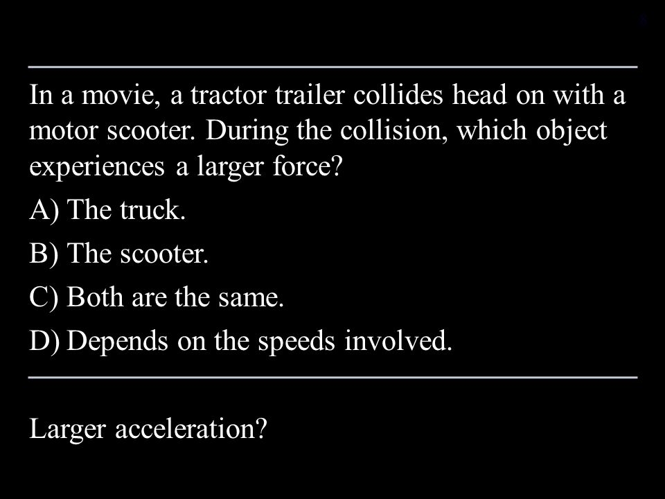 In a movie, a tractor trailer collides head on with a motor scooter