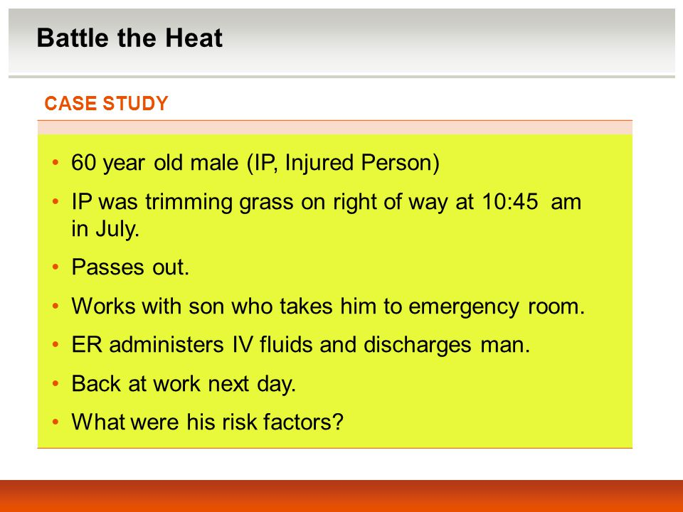 Battle the Heat 60 year old male (IP, Injured Person)