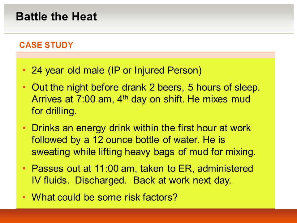 Battle the Heat 24 year old male (IP or Injured Person)