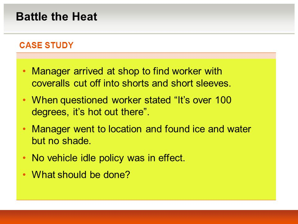 Battle the Heat CASE STUDY. Manager arrived at shop to find worker with coveralls cut off into shorts and short sleeves.
