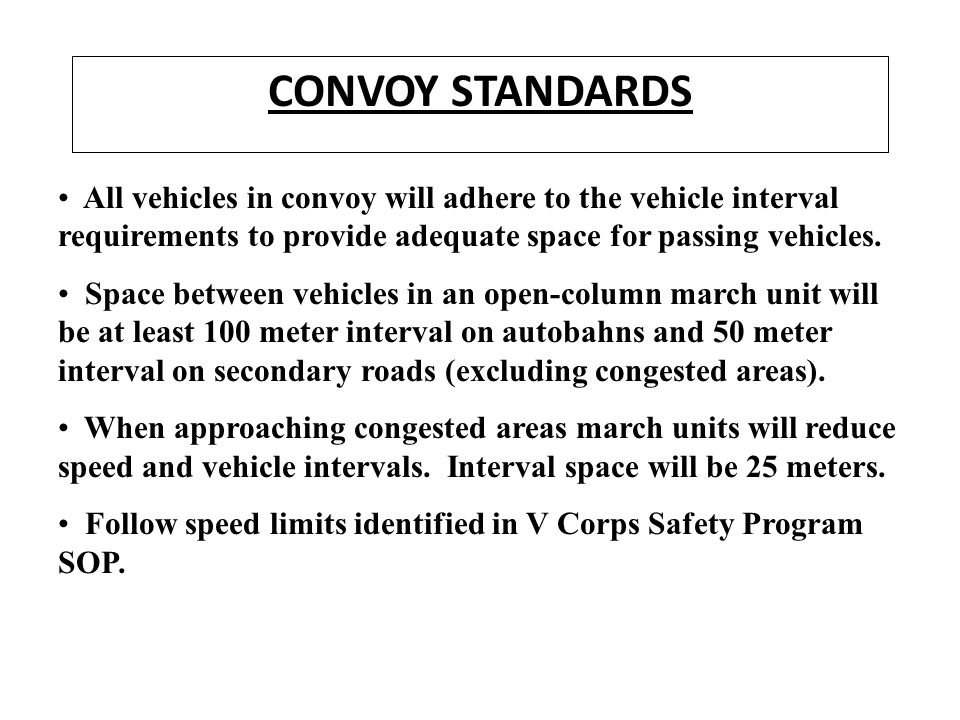 CONVOY STANDARDS All vehicles in convoy will adhere to the vehicle interval requirements to provide adequate space for passing vehicles.