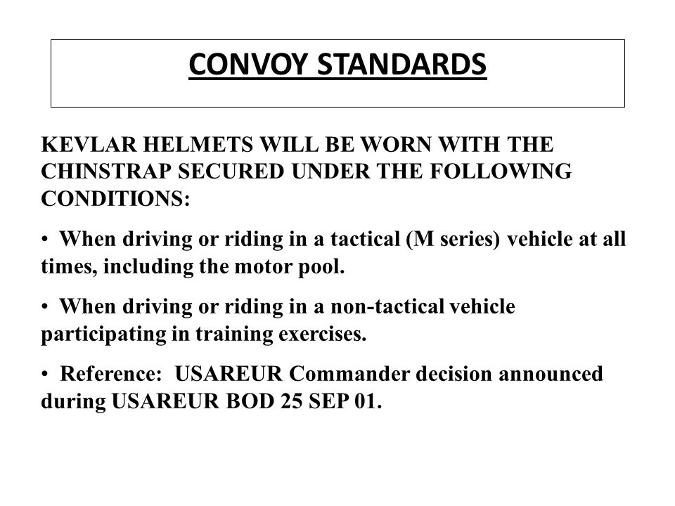 CONVOY STANDARDS KEVLAR HELMETS WILL BE WORN WITH THE CHINSTRAP SECURED UNDER THE FOLLOWING CONDITIONS: