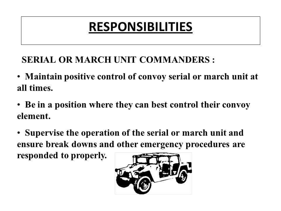 RESPONSIBILITIES SERIAL OR MARCH UNIT COMMANDERS :