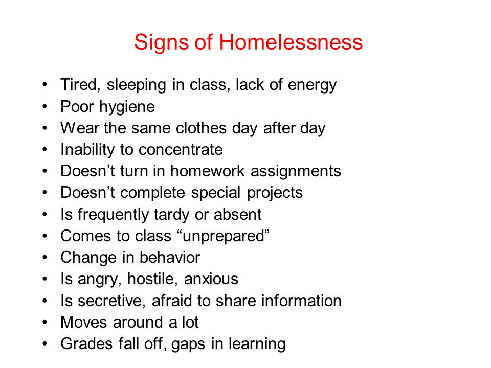 Signs of Homelessness Tired, sleeping in class, lack of energy