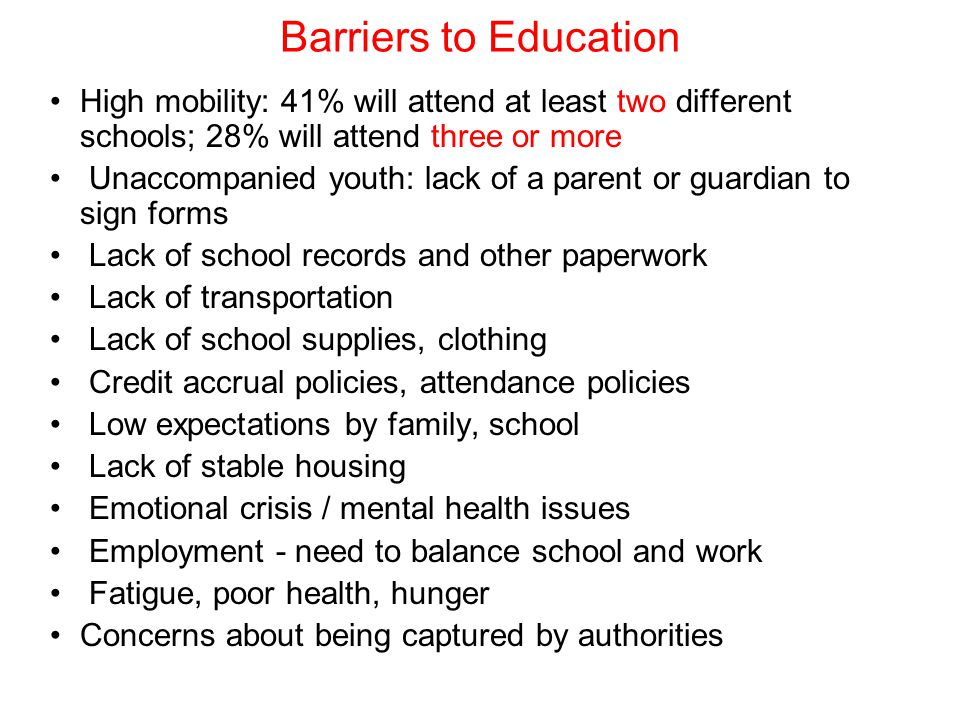 Barriers to Education High mobility: 41% will attend at least two different schools; 28% will attend three or more.