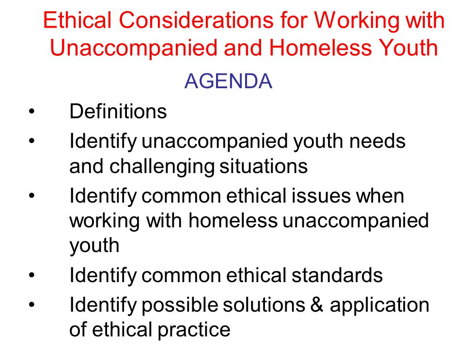 Ethical Considerations for Working with Unaccompanied and Homeless Youth