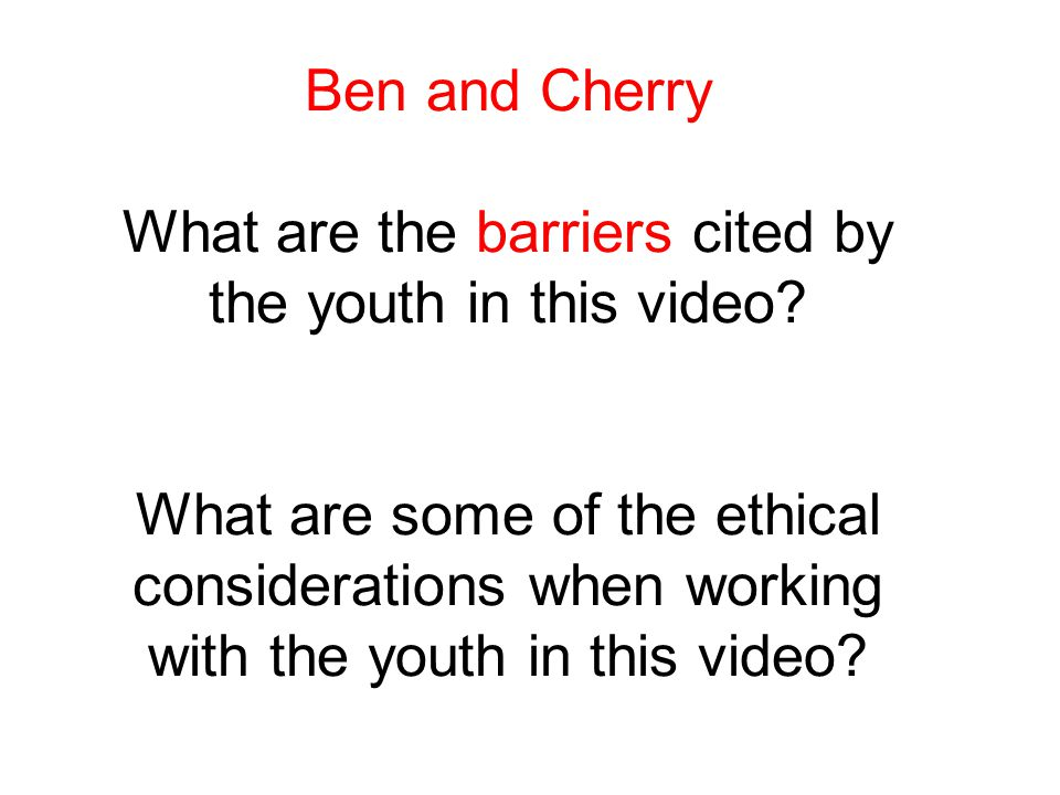 Ben and Cherry What are the barriers cited by the youth in this video