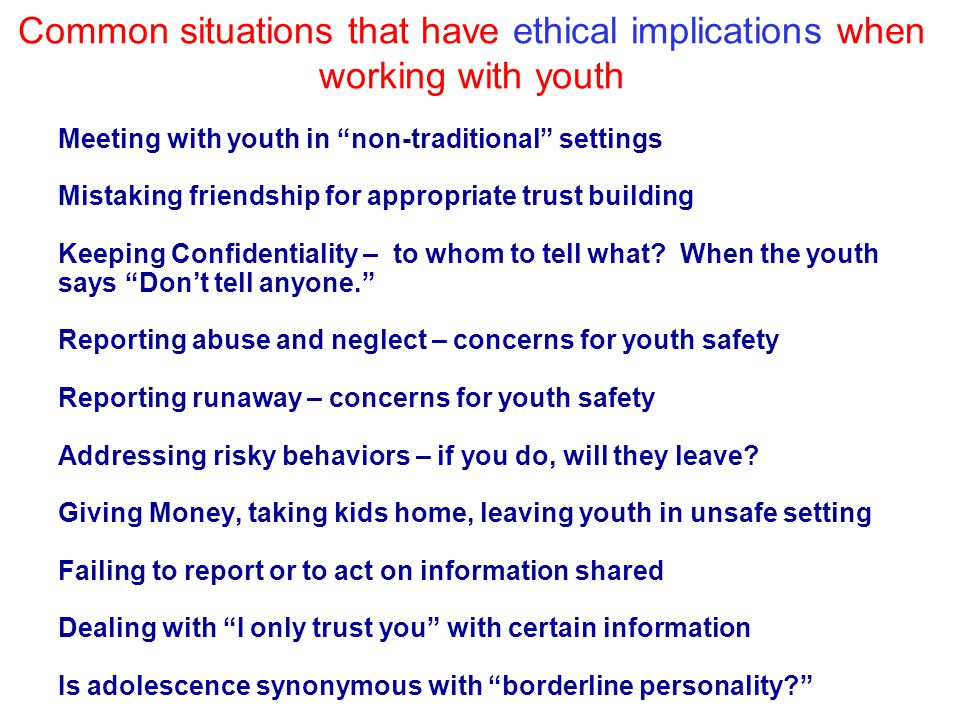 Common situations that have ethical implications when working with youth