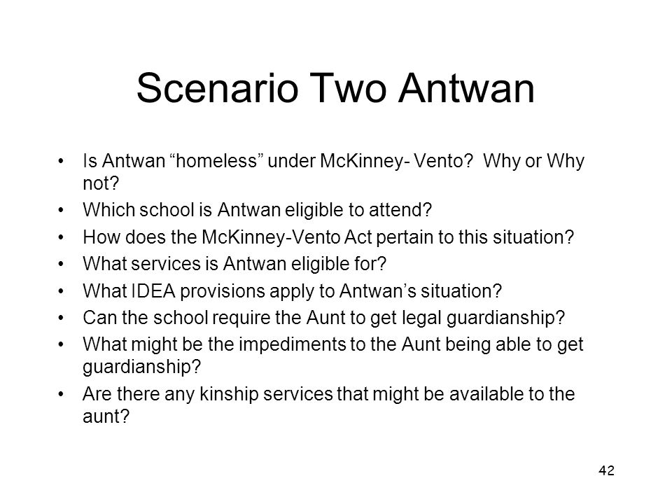 Scenario Two Antwan Is Antwan homeless under McKinney- Vento Why or Why not Which school is Antwan eligible to attend