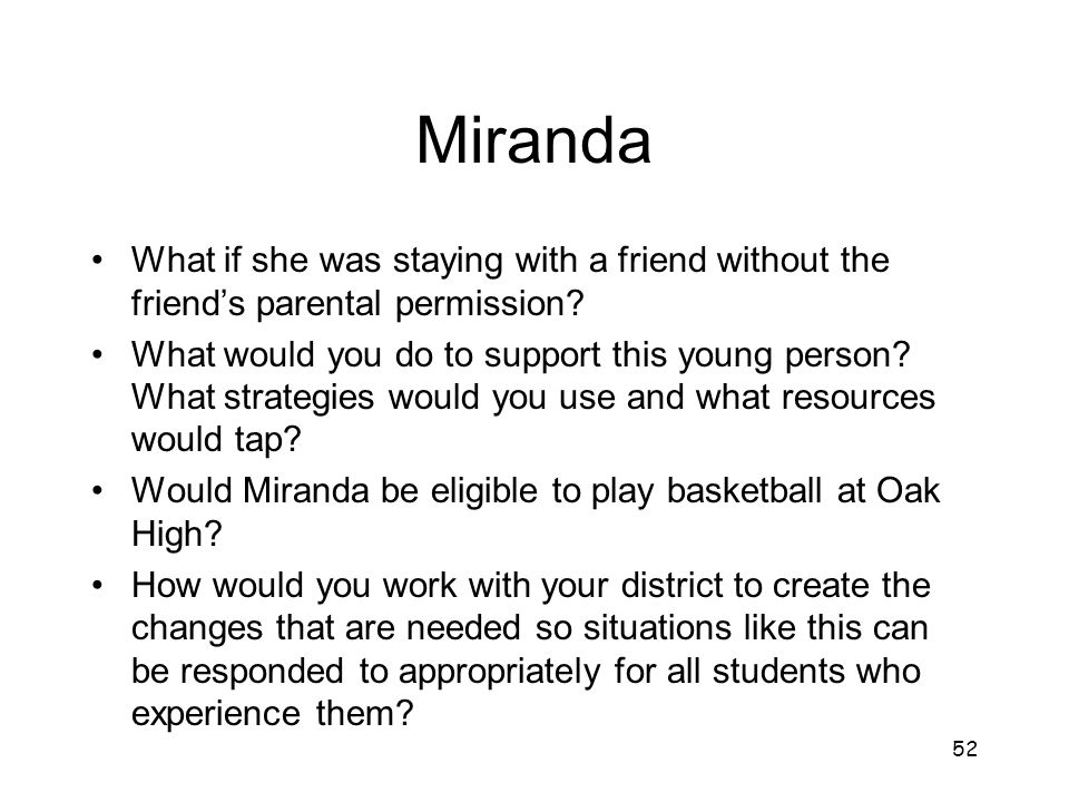 Miranda What if she was staying with a friend without the friend's parental permission