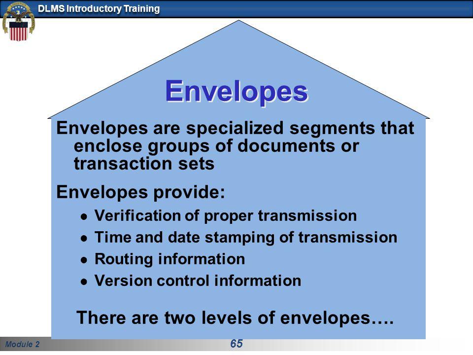 Envelopes Envelopes are specialized segments that enclose groups of documents or transaction sets. Envelopes provide: