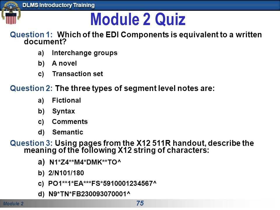 Module 2 Quiz Question 1: Which of the EDI Components is equivalent to a written document Interchange groups.