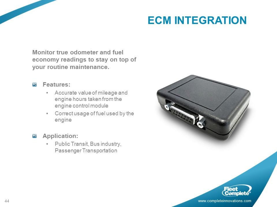 ECM INTEGRATION Monitor true odometer and fuel economy readings to stay on top of your routine maintenance.