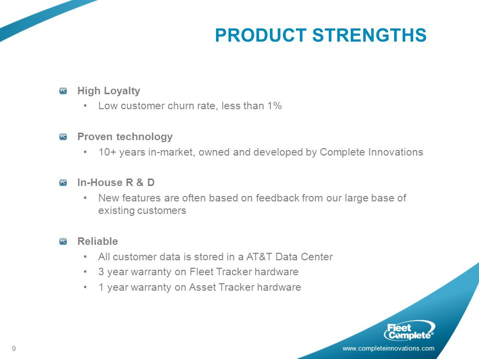 PRODUCT STRENGTHS High Loyalty Low customer churn rate, less than 1%