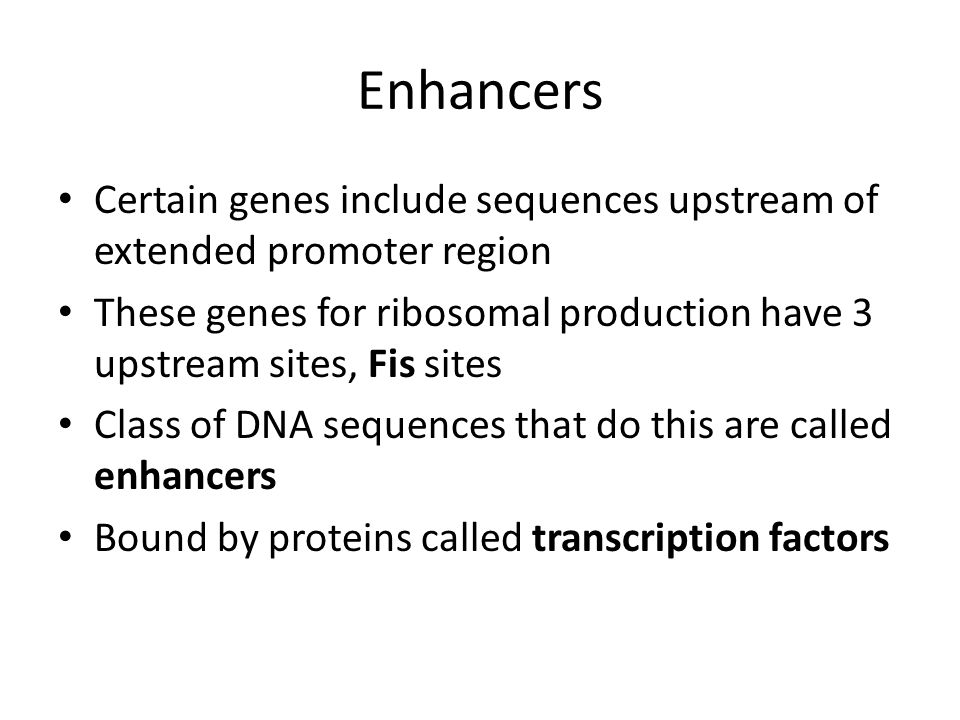 Enhancers Certain genes include sequences upstream of extended promoter region.