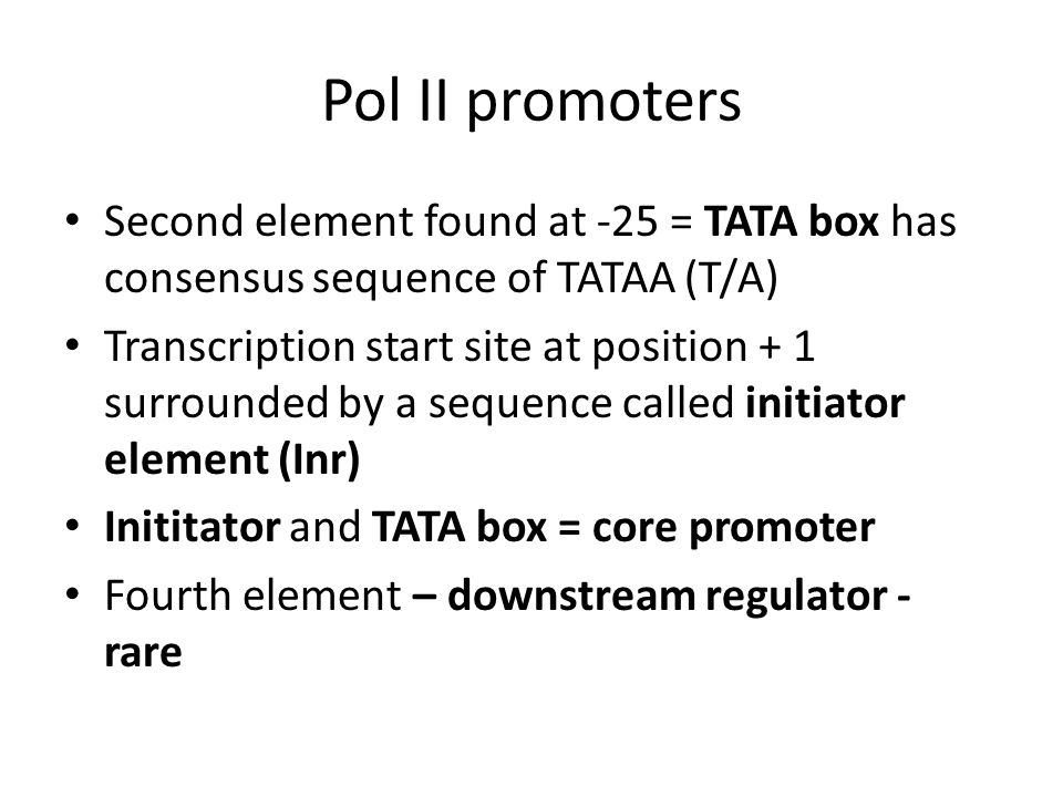 Pol II promoters Second element found at -25 = TATA box has consensus sequence of TATAA (T/A)