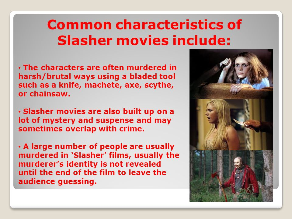 Common characteristics of Slasher movies include: