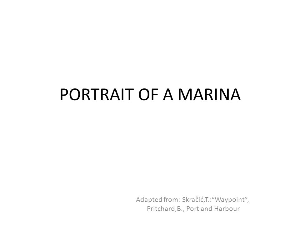 Adapted from: Skračić,T.: Waypoint , Pritchard,B., Port and Harbour