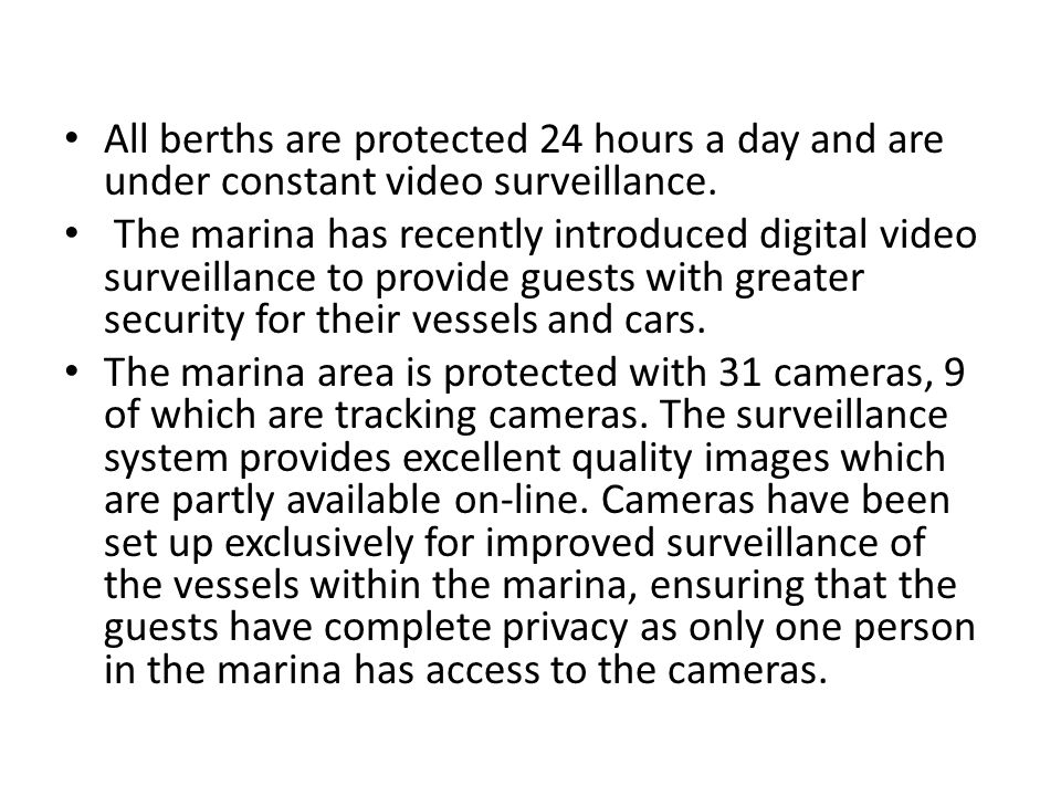 All berths are protected 24 hours a day and are under constant video surveillance.