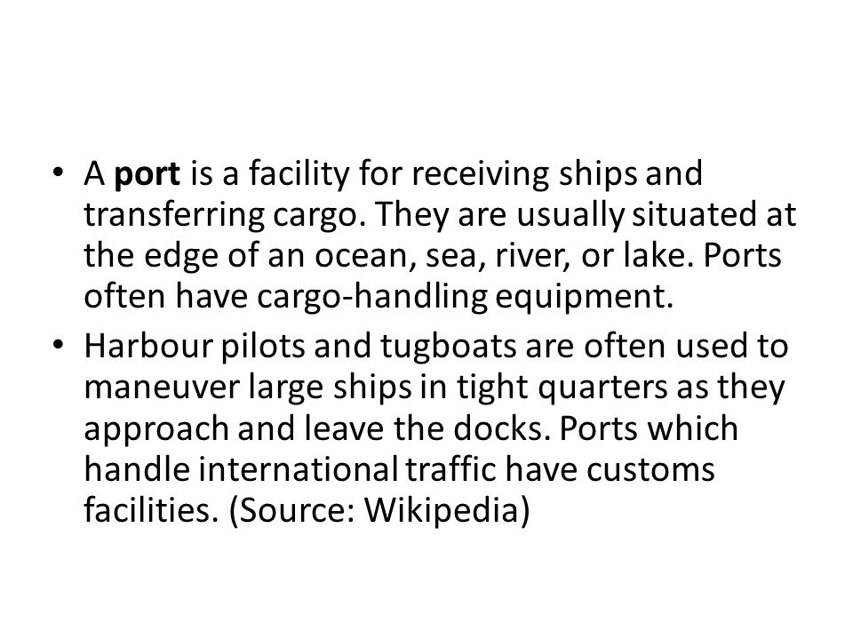 A port is a facility for receiving ships and transferring cargo