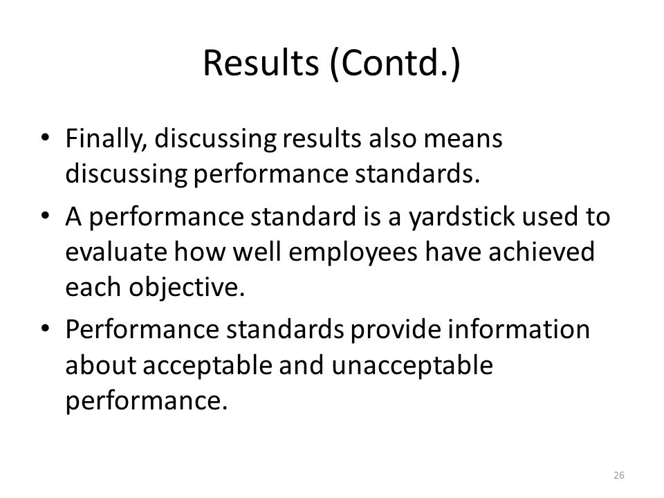 Results (Contd.) Finally, discussing results also means discussing performance standards.