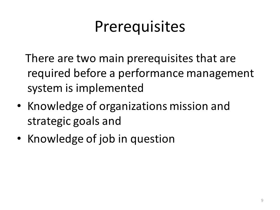 Prerequisites There are two main prerequisites that are required before a performance management system is implemented.