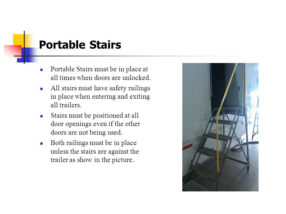 Portable Stairs Portable Stairs must be in place at all times when doors are unlocked.