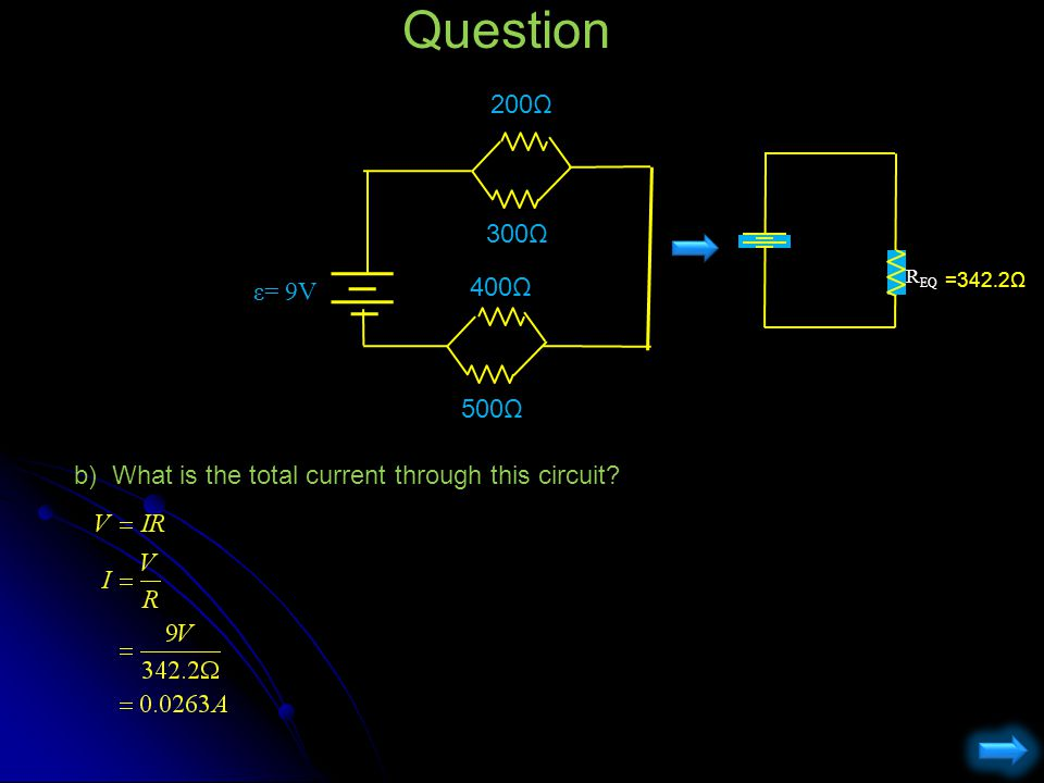 Question 200Ω ε= 9V 300Ω 400Ω 500Ω REQ =342.2Ω b) What is the total current through this circuit