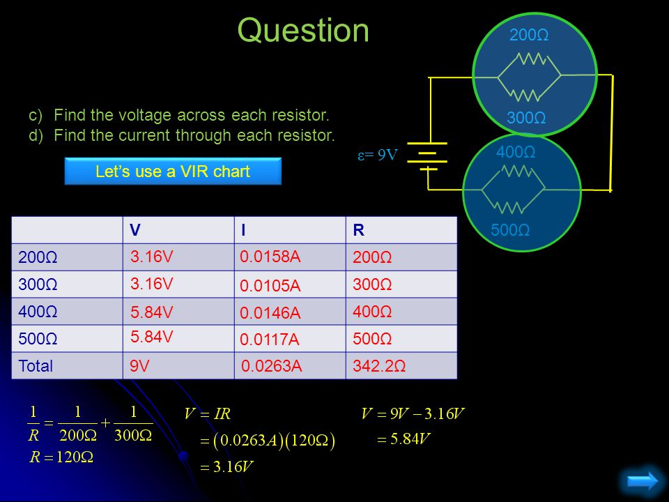 Question 200Ω. ε= 9V. 300Ω. 400Ω. 500Ω. Find the voltage across each resistor. Find the current through each resistor.