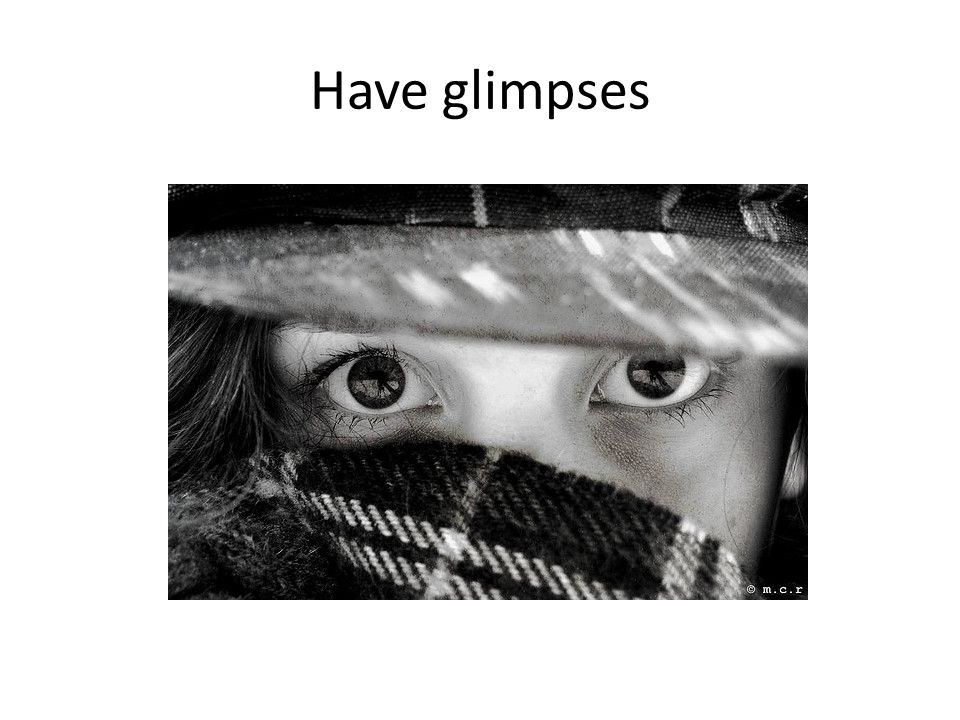 Have glimpses