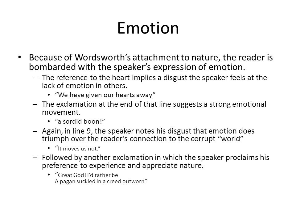 Emotion Because of Wordsworth's attachment to nature, the reader is bombarded with the speaker's expression of emotion.