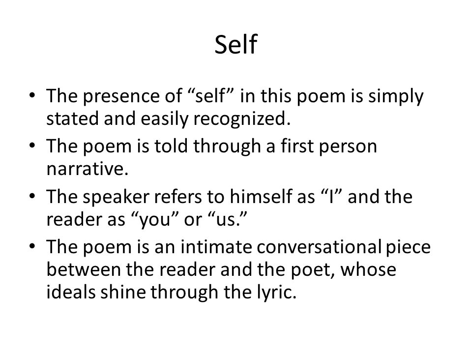 Self The presence of self in this poem is simply stated and easily recognized. The poem is told through a first person narrative.