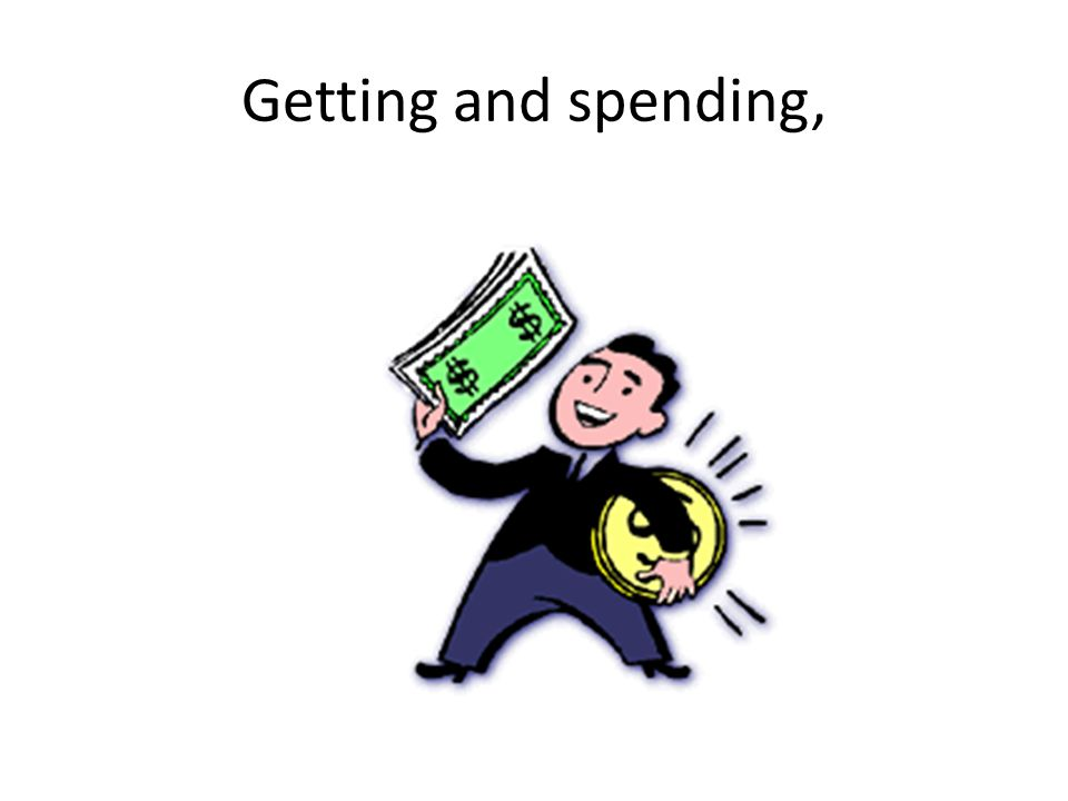 Getting and spending,