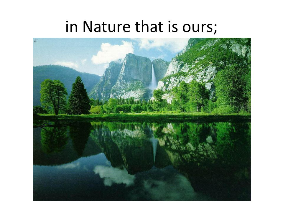 in Nature that is ours;