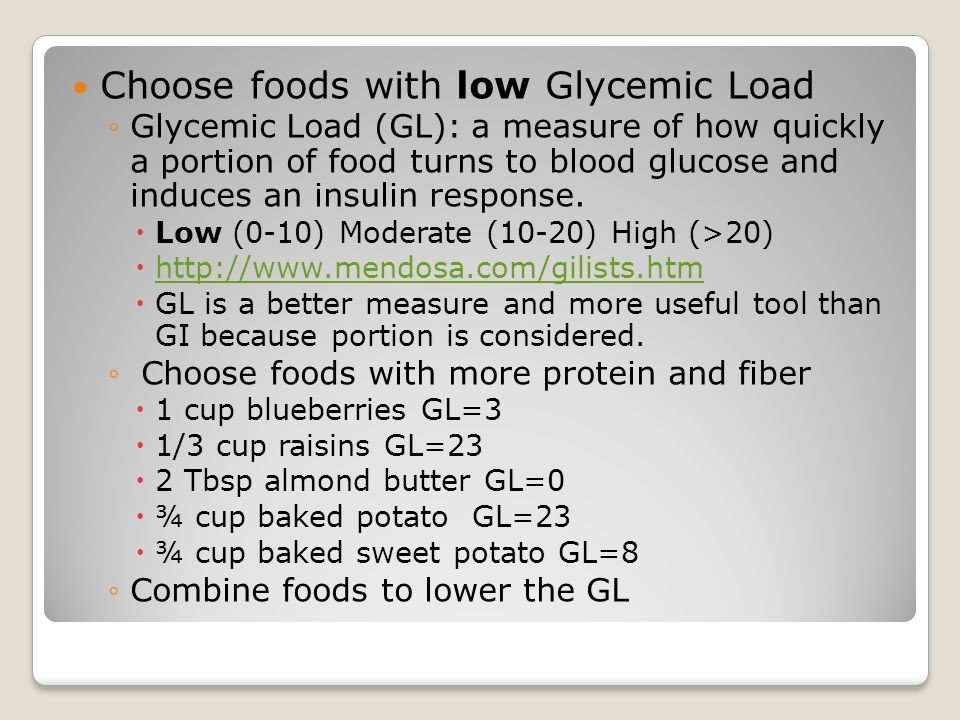 Choose foods with low Glycemic Load