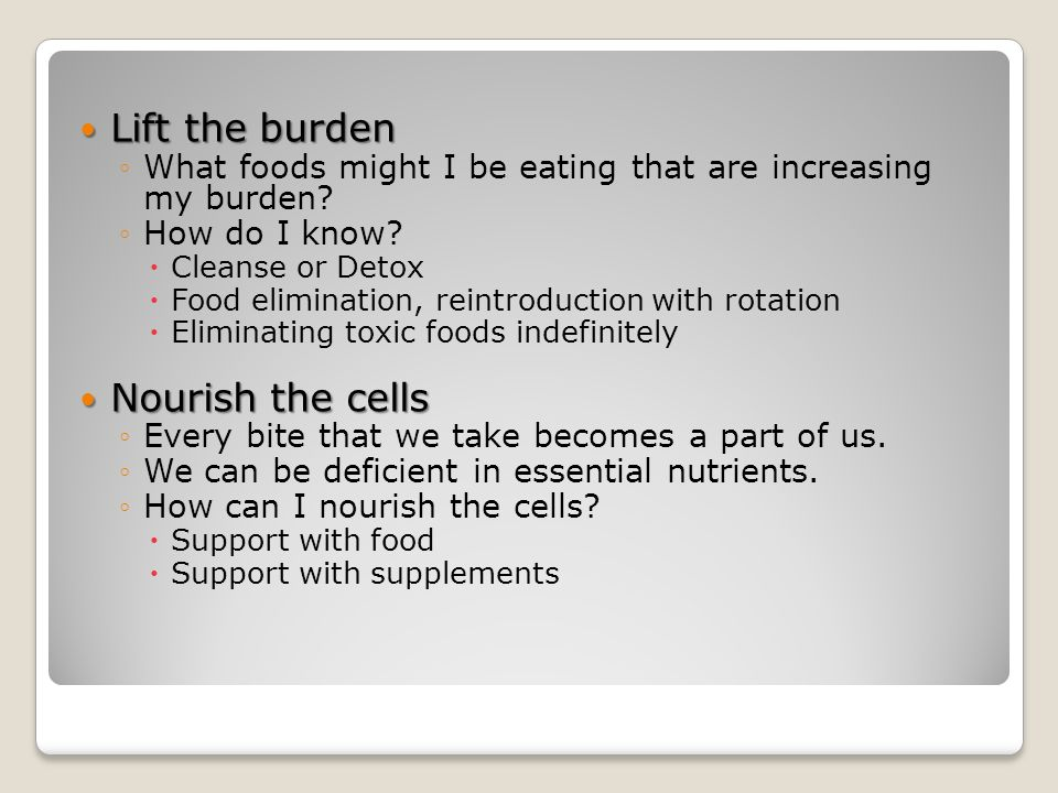 Lift the burden Nourish the cells