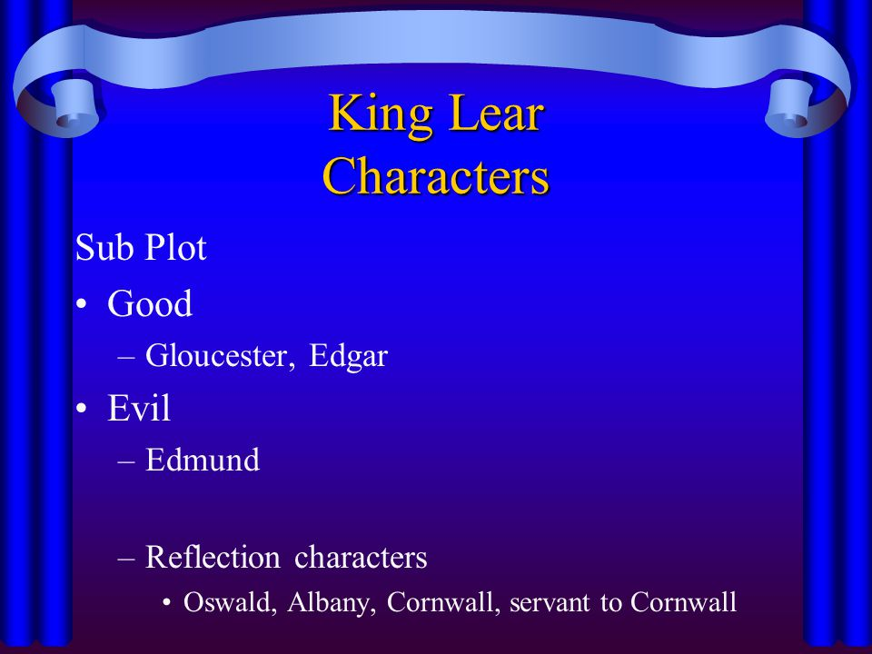 King Lear Characters Sub Plot Good Evil Gloucester, Edgar Edmund