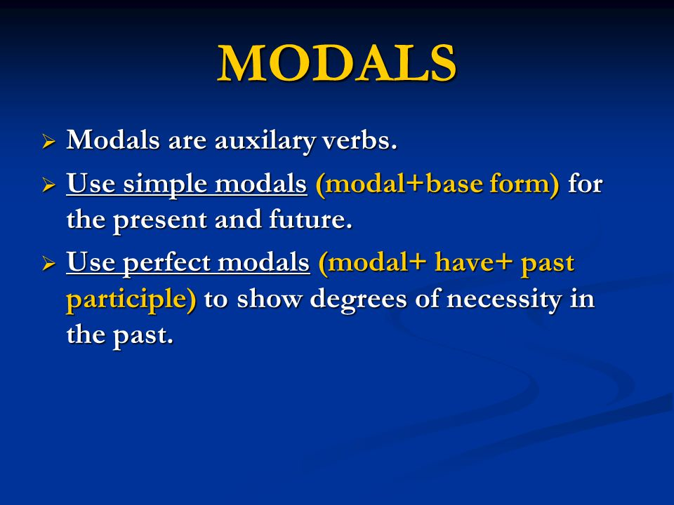 MODALS Modals are auxilary verbs.